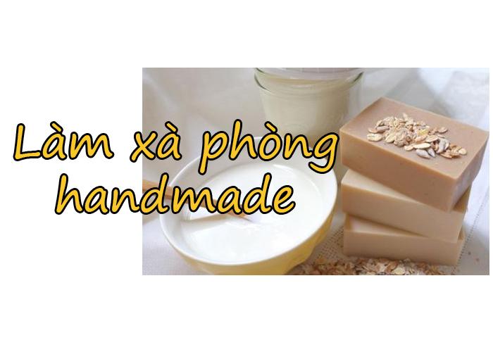 Xà phòng handmade là gì? Cách làm xà phòng handmade bằng nguyên liệu từ thiên nhiên